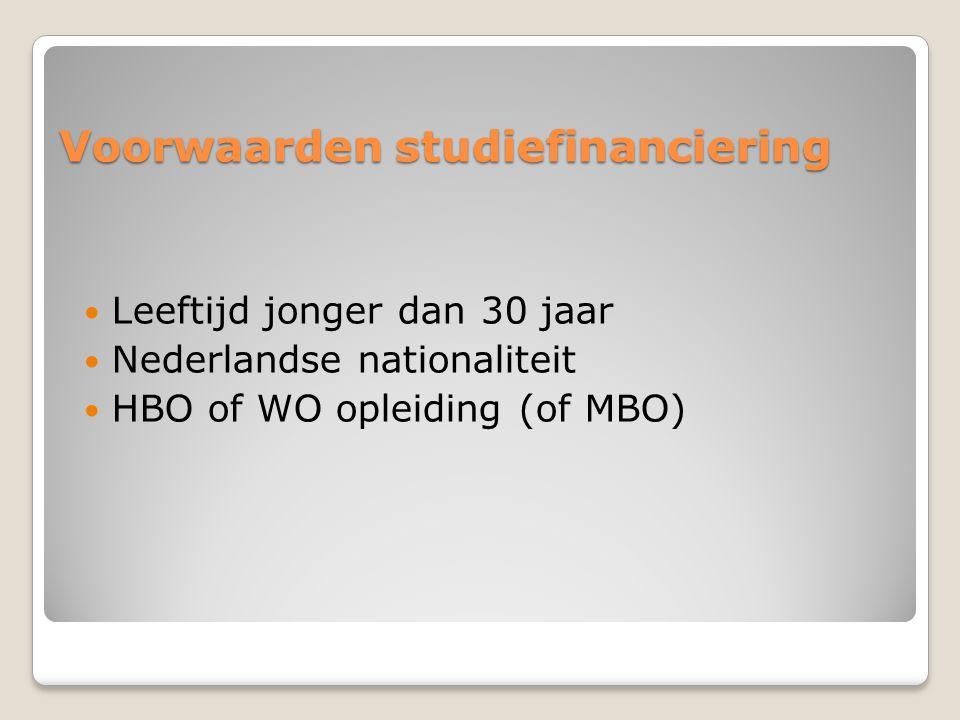 Voorwaarden studiefinanciering  Leeftijd jonger dan 30 jaar  Nederlandse nationaliteit  HBO of WO opleiding (of MBO)