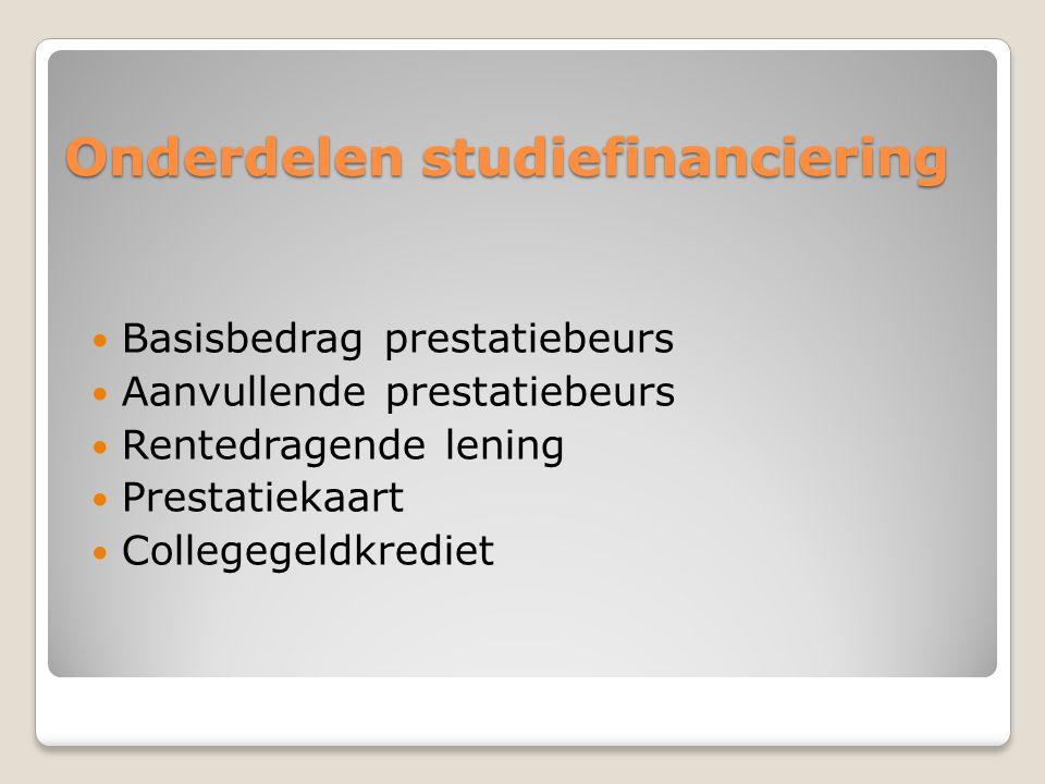 Onderdelen studiefinanciering  Basisbedrag prestatiebeurs  Aanvullende prestatiebeurs  Rentedragende lening  Prestatiekaart  Collegegeldkrediet