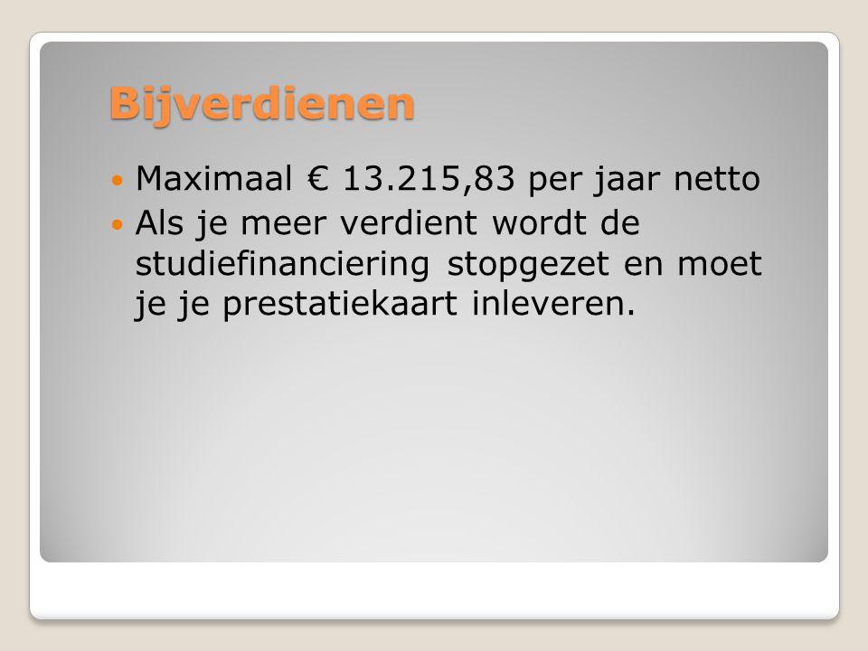 Bijverdienen  Maximaal € 13.215,83 per jaar netto  Als je meer verdient wordt de studiefinanciering stopgezet en moet je je prestatiekaart inleveren