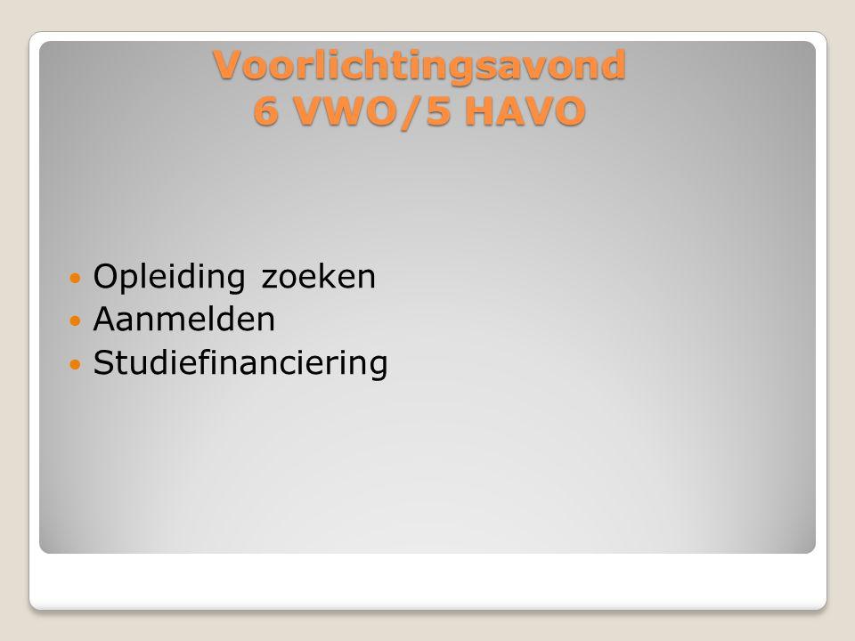 Voorlichtingsavond 6 VWO/5 HAVO  Opleiding zoeken  Aanmelden  Studiefinanciering