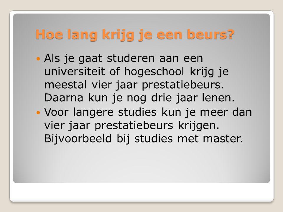 Hoe lang krijg je een beurs?  Als je gaat studeren aan een universiteit of hogeschool krijg je meestal vier jaar prestatiebeurs. Daarna kun je nog dr