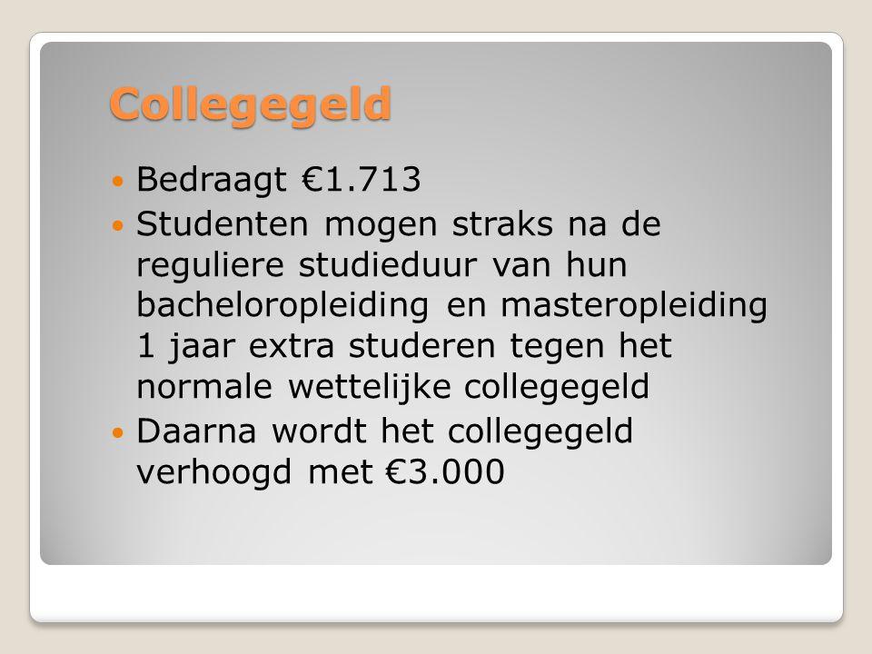 Collegegeld  Bedraagt €1.713  Studenten mogen straks na de reguliere studieduur van hun bacheloropleiding en masteropleiding 1 jaar extra studeren t