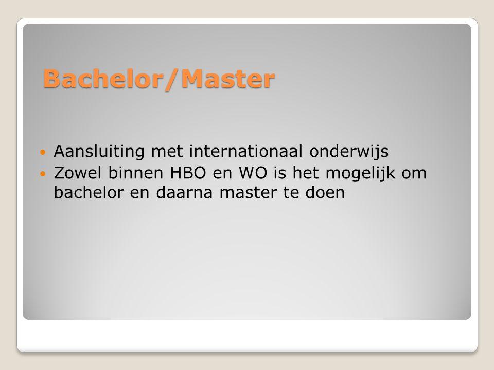 Bachelor/Master  Aansluiting met internationaal onderwijs  Zowel binnen HBO en WO is het mogelijk om bachelor en daarna master te doen
