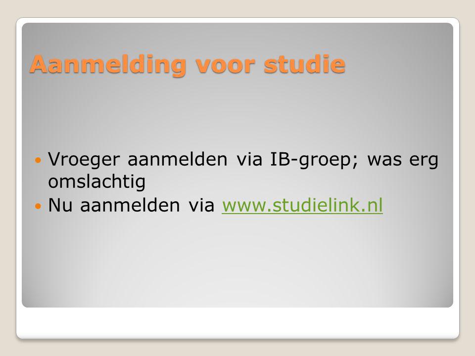 Aanmelding voor studie  Vroeger aanmelden via IB-groep; was erg omslachtig  Nu aanmelden via www.studielink.nlwww.studielink.nl