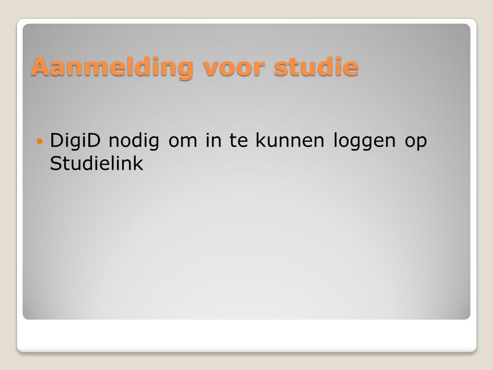 Aanmelding voor studie  DigiD nodig om in te kunnen loggen op Studielink