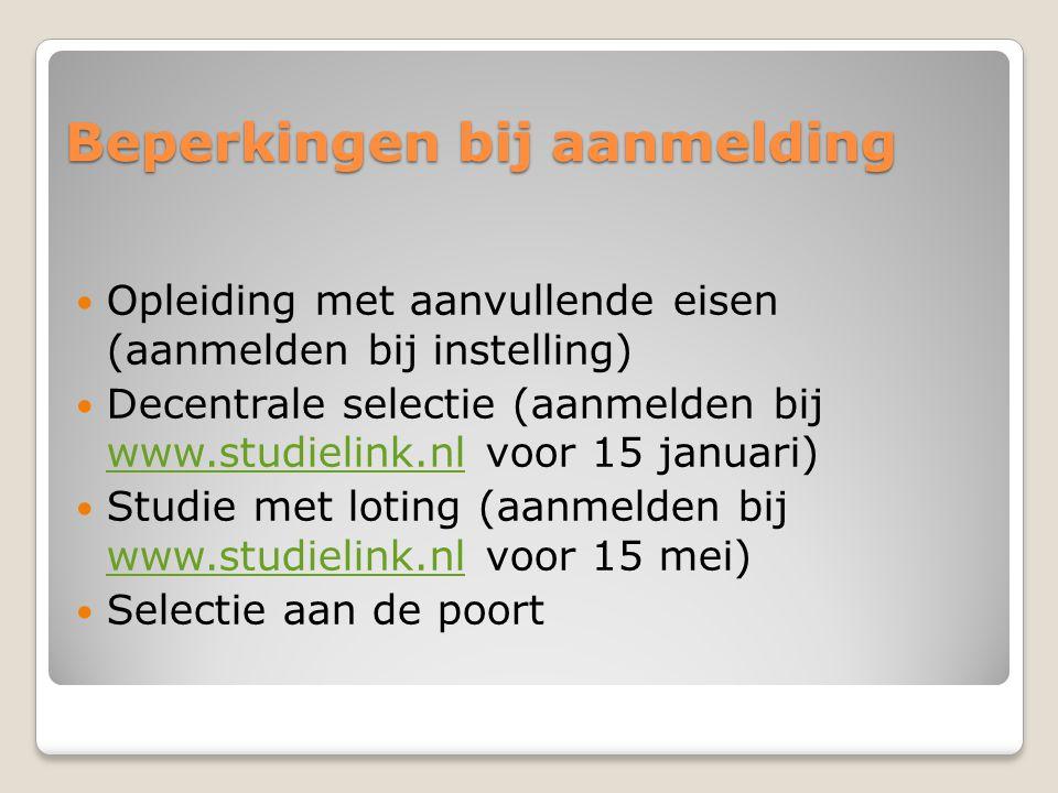 Beperkingen bij aanmelding  Opleiding met aanvullende eisen (aanmelden bij instelling)  Decentrale selectie (aanmelden bij www.studielink.nl voor 15