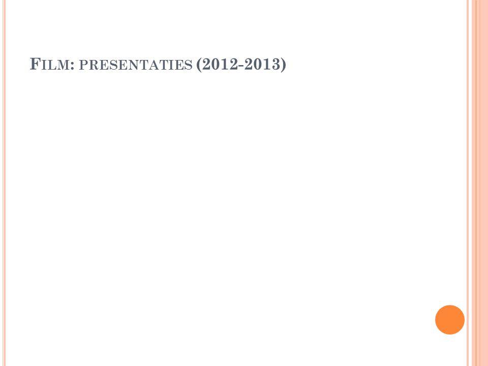 F ILM : PRESENTATIES (2012-2013)