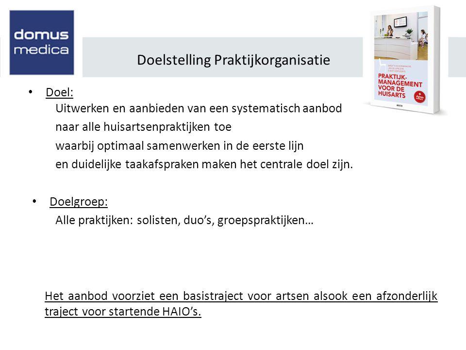 Doelstelling Praktijkorganisatie • Doel: Uitwerken en aanbieden van een systematisch aanbod naar alle huisartsenpraktijken toe waarbij optimaal samenw