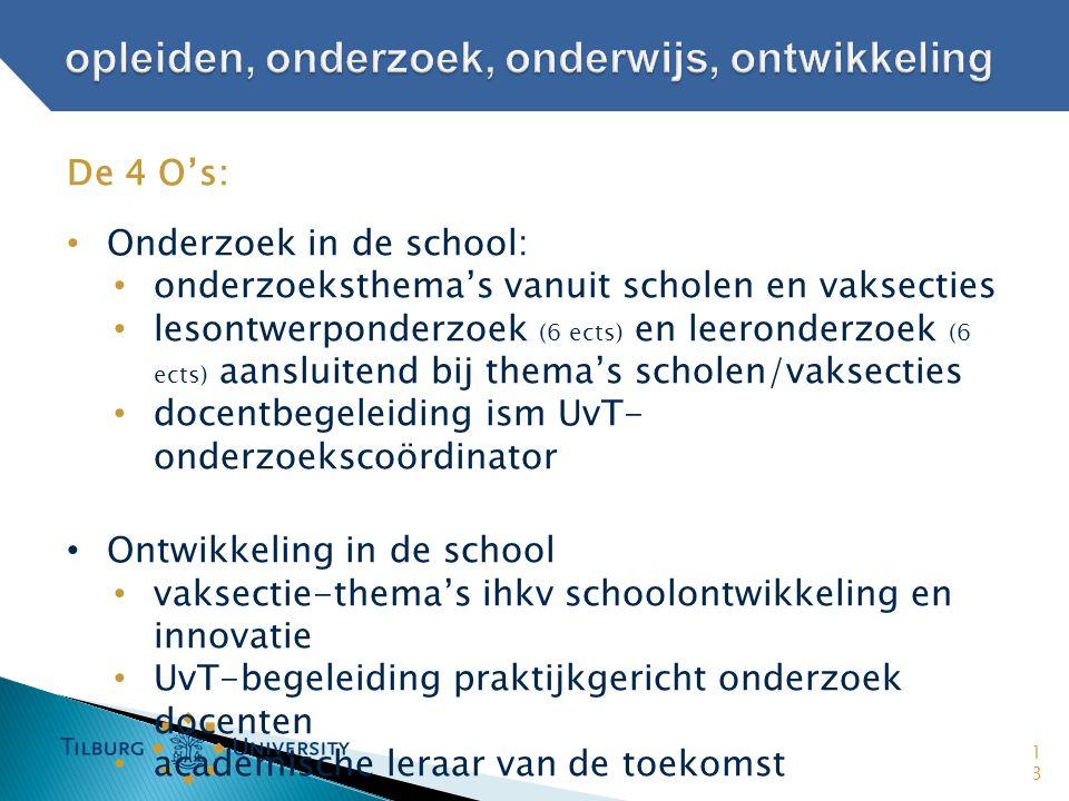 13 De 4 O's: • Onderzoek in de school: • onderzoeksthema's vanuit scholen en vaksecties • lesontwerponderzoek (6 ects) en leeronderzoek (6 ects) aansl