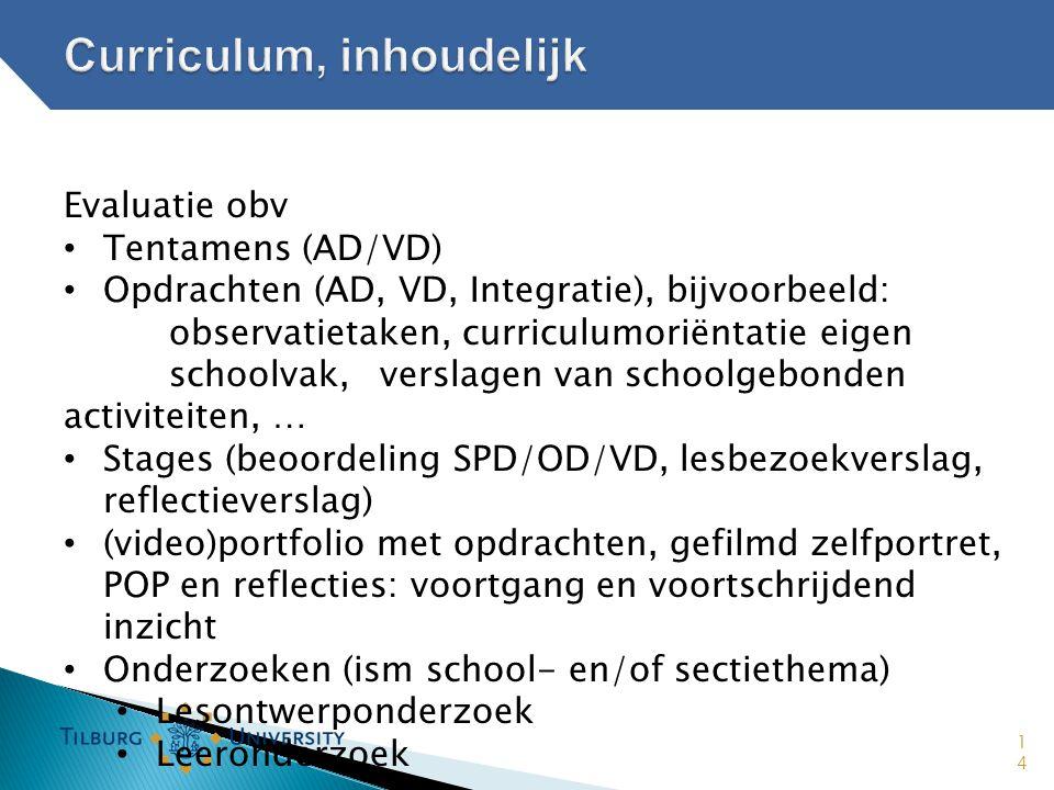 14 Evaluatie obv • Tentamens (AD/VD) • Opdrachten (AD, VD, Integratie), bijvoorbeeld: observatietaken, curriculumoriëntatie eigen schoolvak, verslagen