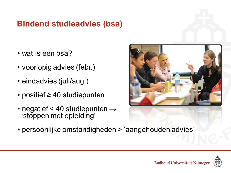 Bindend studieadvies (bsa) • wat is een bsa? • voorlopig advies (febr.) • eindadvies (juli/aug.) • positief ≥ 40 studiepunten • negatief < 40 studiepu