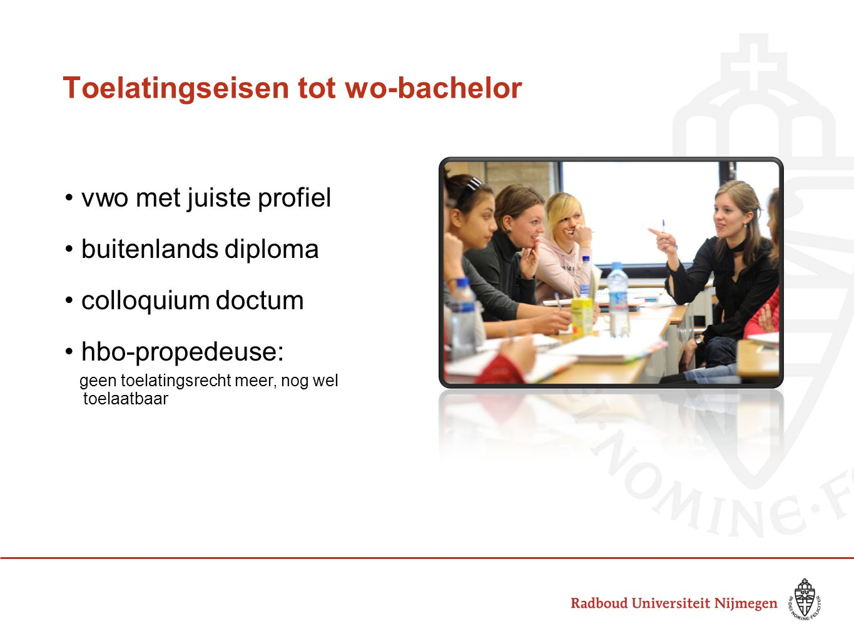 Toelatingseisen tot wo-bachelor • vwo met juiste profiel • buitenlands diploma • colloquium doctum • hbo-propedeuse: geen toelatingsrecht meer, nog we