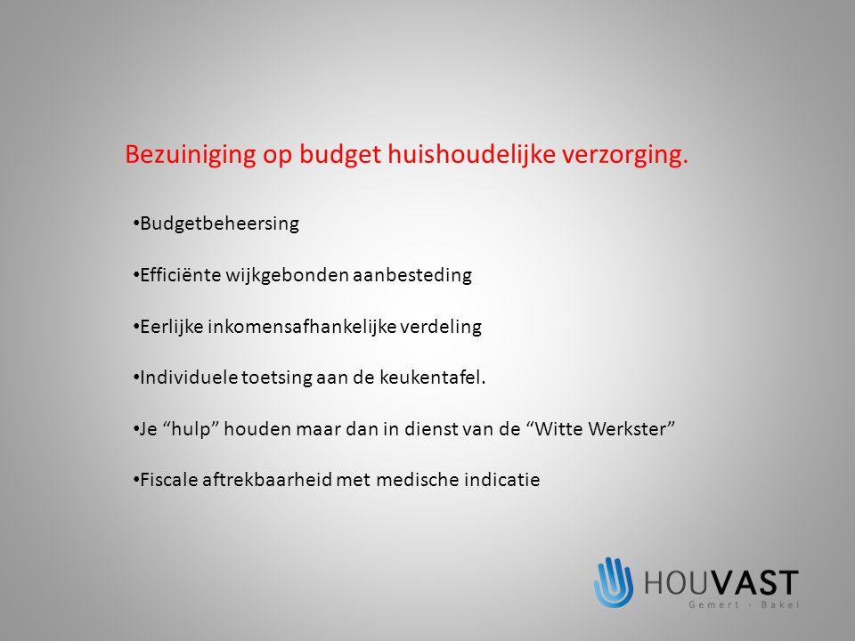 """• Budgetbeheersing • Efficiënte wijkgebonden aanbesteding • Eerlijke inkomensafhankelijke verdeling • Individuele toetsing aan de keukentafel. • Je """"h"""