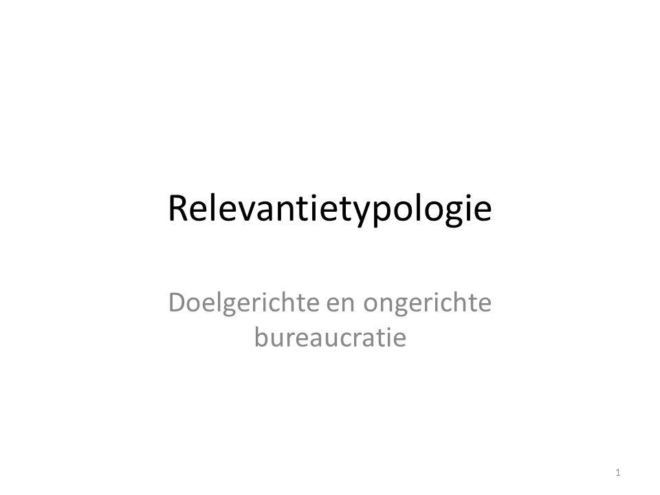 Relevantietypologie Doelgerichte en ongerichte bureaucratie 1