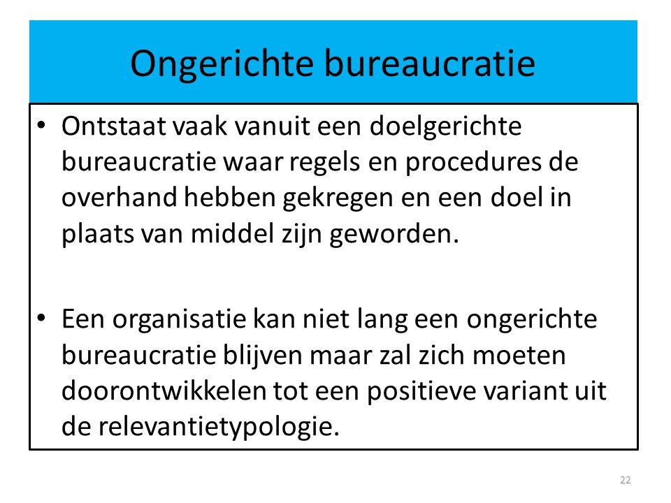Ongerichte bureaucratie • Ontstaat vaak vanuit een doelgerichte bureaucratie waar regels en procedures de overhand hebben gekregen en een doel in plaa