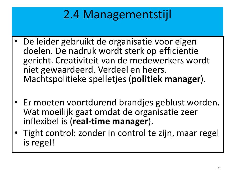 2.4 Managementstijl • De leider gebruikt de organisatie voor eigen doelen. De nadruk wordt sterk op efficiëntie gericht. Creativiteit van de medewerke