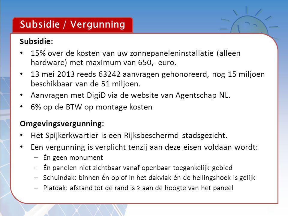 Subsidie / Vergunning Subsidie: • 15% over de kosten van uw zonnepaneleninstallatie (alleen hardware) met maximum van 650,- euro. • 13 mei 2013 reeds