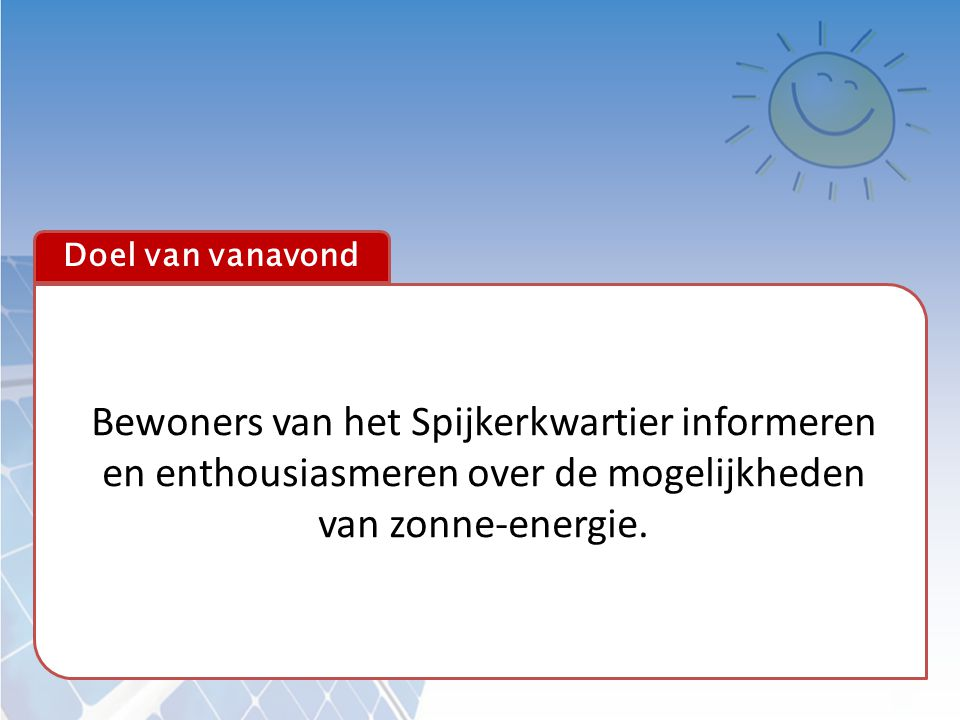 Bewoners van het Spijkerkwartier informeren en enthousiasmeren over de mogelijkheden van zonne-energie. Doel van vanavond