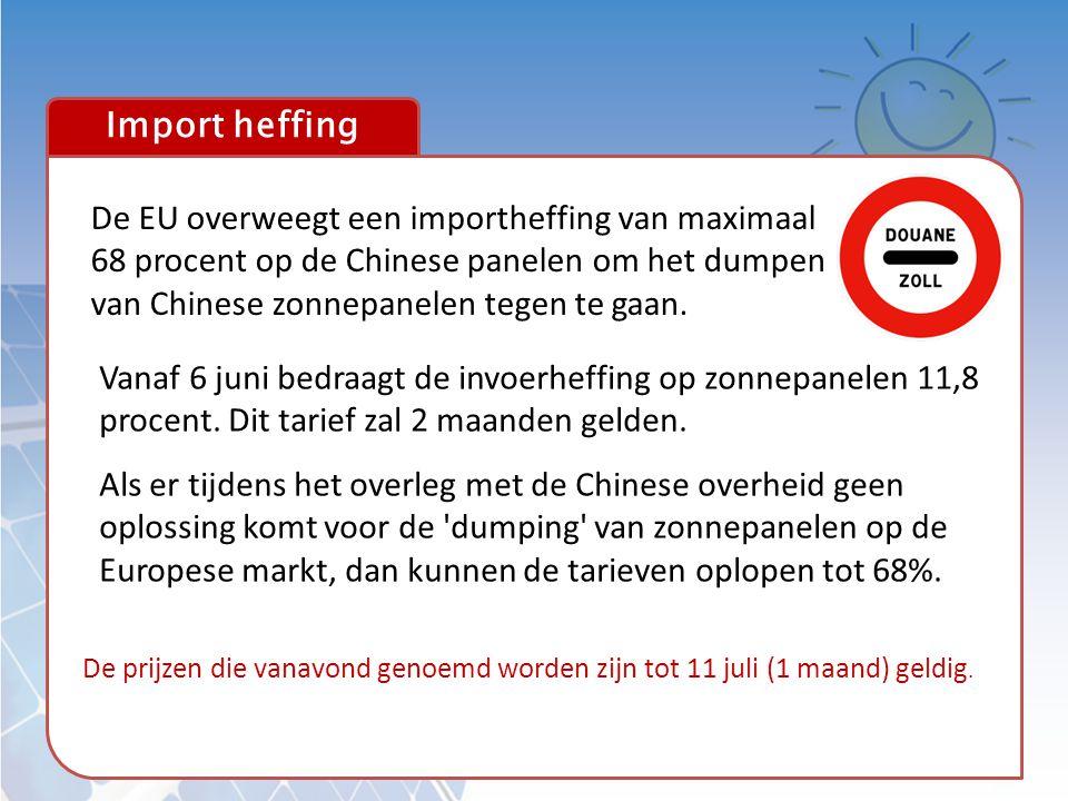 Import heffing Vanaf 6 juni bedraagt de invoerheffing op zonnepanelen 11,8 procent. Dit tarief zal 2 maanden gelden. Als er tijdens het overleg met de