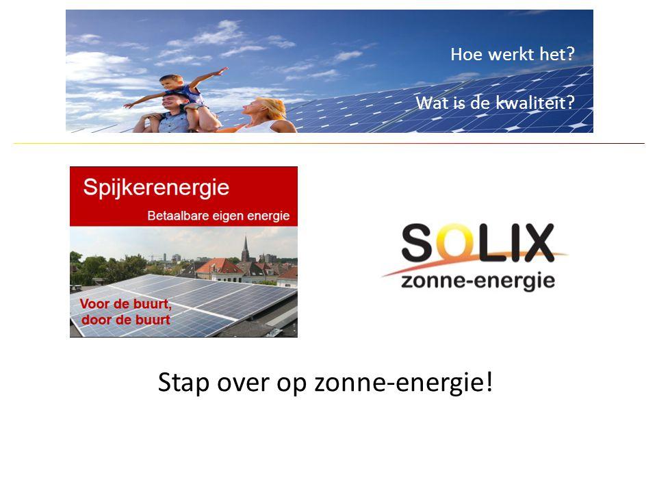 Hoe werkt het? Wat is de kwaliteit? Stap over op zonne-energie!