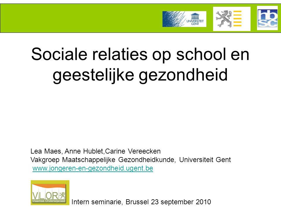 Sociale relaties op school en geestelijke gezondheid Lea Maes, Anne Hublet,Carine Vereecken Vakgroep Maatschappelijke Gezondheidkunde, Universiteit Gent www.jongeren-en-gezondheid.ugent.be Intern seminarie, Brussel 23 september 2010