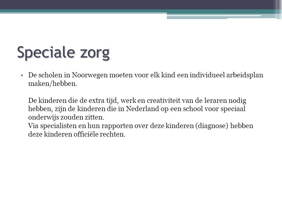 Speciale zorg •De scholen in Noorwegen moeten voor elk kind een individueel arbeidsplan maken/hebben. De kinderen die de extra tijd, werk en creativit