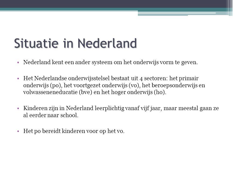 Situatie in Nederland •Nederland kent een ander systeem om het onderwijs vorm te geven. •Het Nederlandse onderwijsstelsel bestaat uit 4 sectoren: het