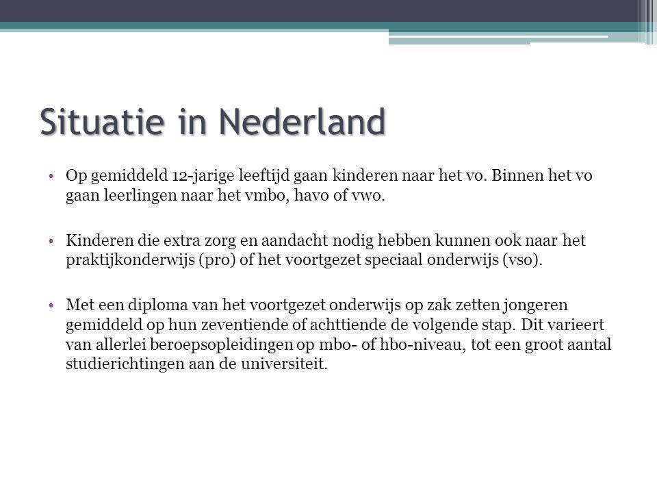 Situatie in Nederland •Op gemiddeld 12-jarige leeftijd gaan kinderen naar het vo. Binnen het vo gaan leerlingen naar het vmbo, havo of vwo. •Kinderen