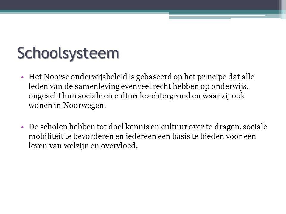 Schoolsysteem •Het Noorse onderwijsbeleid is gebaseerd op het principe dat alle leden van de samenleving evenveel recht hebben op onderwijs, ongeacht hun sociale en culturele achtergrond en waar zij ook wonen in Noorwegen.