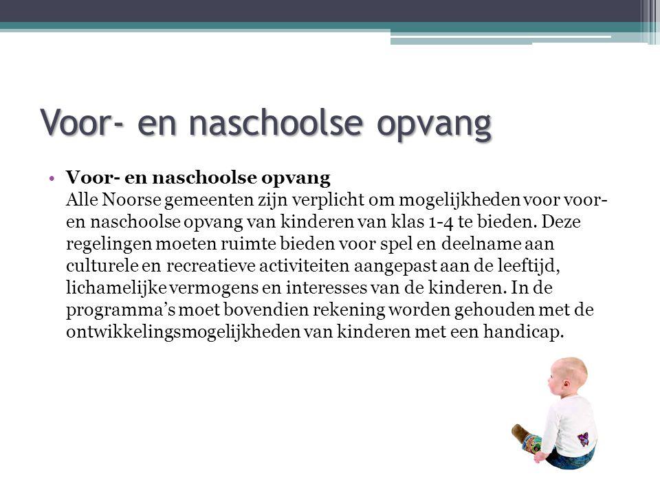 Voor- en naschoolse opvang •Voor- en naschoolse opvang Alle Noorse gemeenten zijn verplicht om mogelijkheden voor voor- en naschoolse opvang van kinde