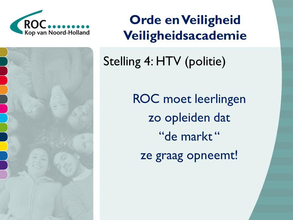 Stelling 4: HTV (politie) ROC moet leerlingen zo opleiden dat de markt ze graag opneemt!