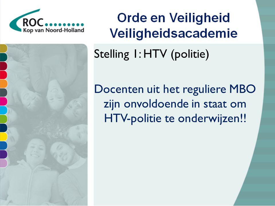 Orde en Veiligheid Veiligheidsacademie Stelling 2: HTV (politie) Investeren in de kwaliteit van het onderwijs leidt tot goed vakmanschap!