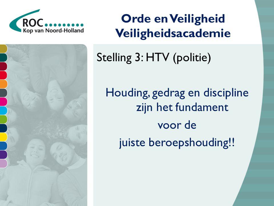 Stelling 3: HTV (politie) Houding, gedrag en discipline zijn het fundament voor de juiste beroepshouding!.