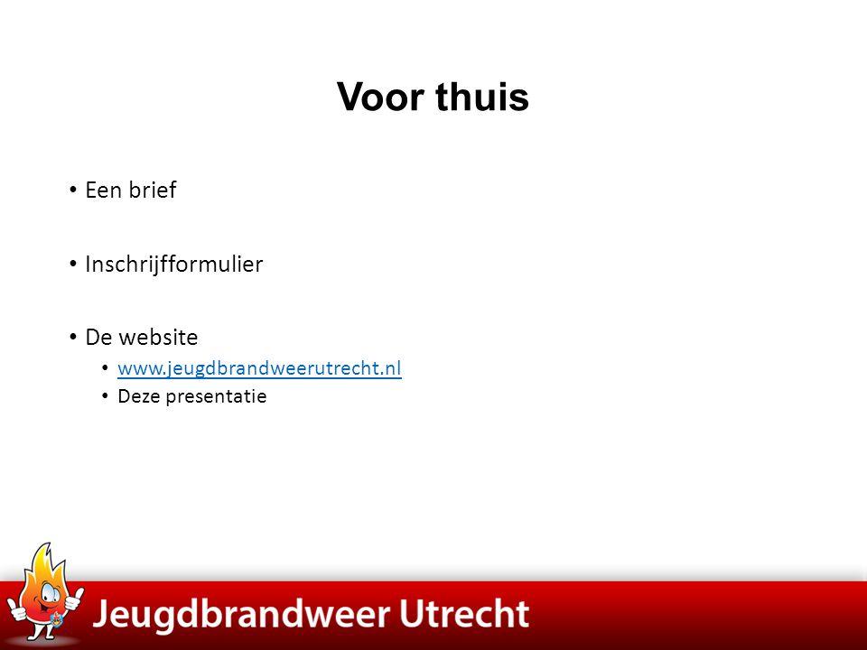 Voor thuis • Een brief • Inschrijfformulier • De website • www.jeugdbrandweerutrecht.nl www.jeugdbrandweerutrecht.nl • Deze presentatie