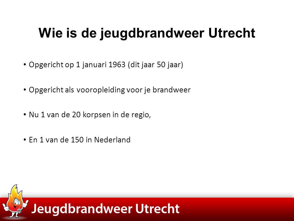 Wie is de jeugdbrandweer Utrecht • Opgericht op 1 januari 1963 (dit jaar 50 jaar) • Opgericht als vooropleiding voor je brandweer • Nu 1 van de 20 kor