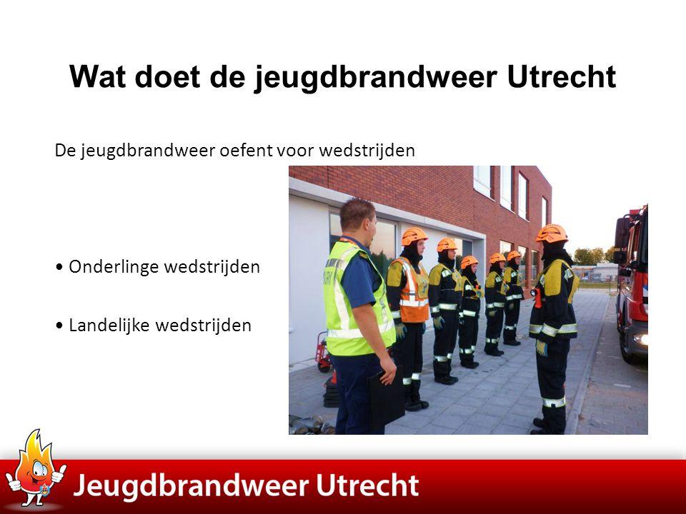 Wat doet de jeugdbrandweer Utrecht De jeugdbrandweer oefent voor wedstrijden • Onderlinge wedstrijden • Landelijke wedstrijden