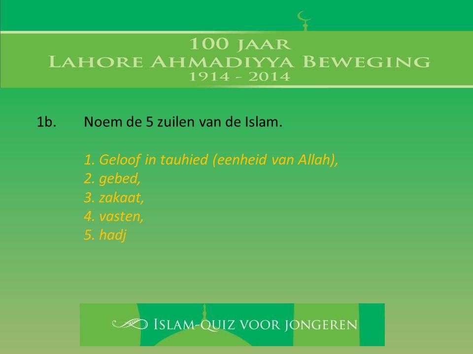 1. Geloof in tauhied (eenheid van Allah), 2. gebed, 3. zakaat, 4. vasten, 5. hadj