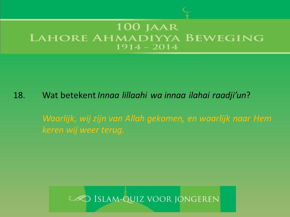 Waarlijk, wij zijn van Allah gekomen, en waarlijk naar Hem keren wij weer terug.