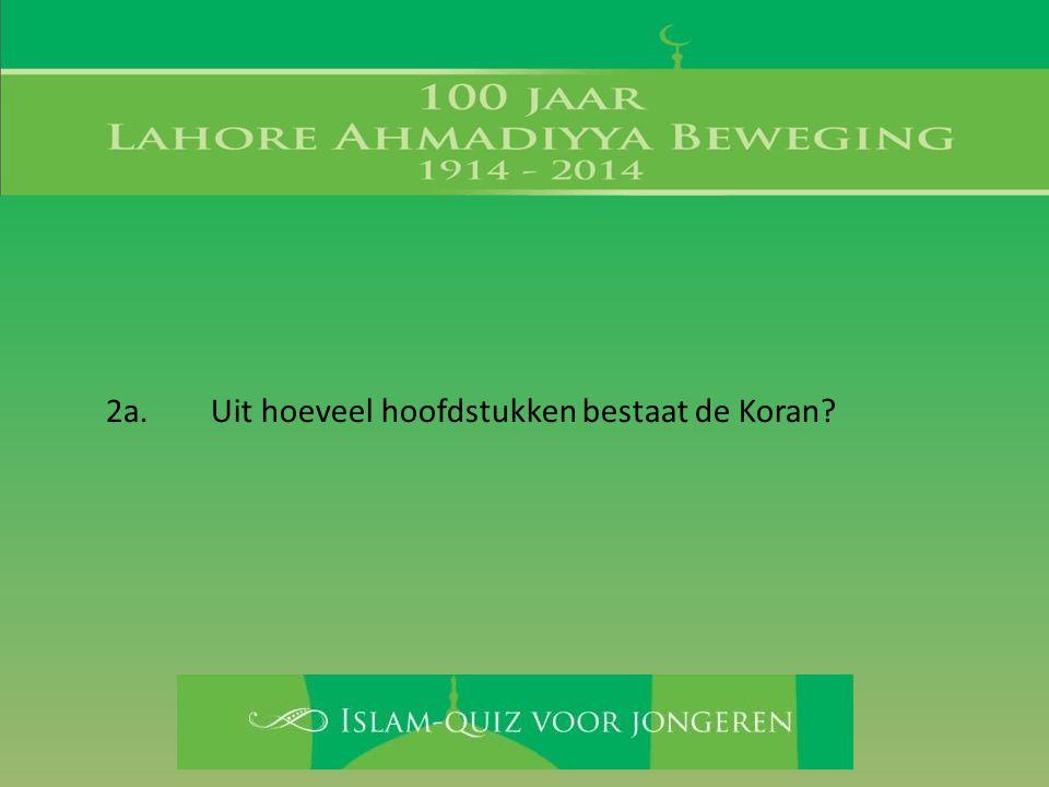 2a. Uit hoeveel hoofdstukken bestaat de Koran?