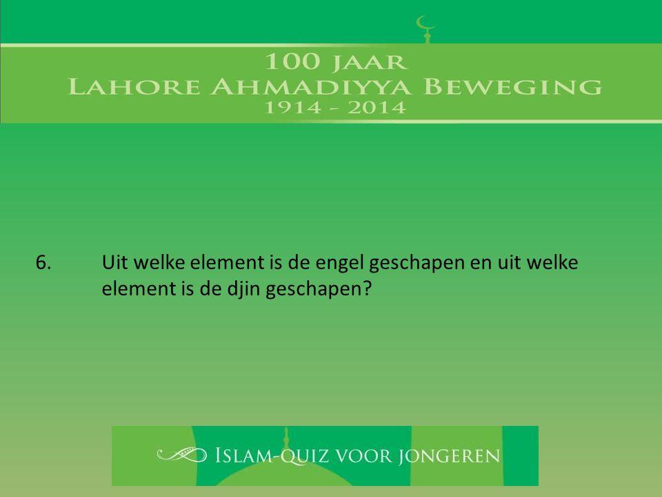 6. Uit welke element is de engel geschapen en uit welke element is de djin geschapen?