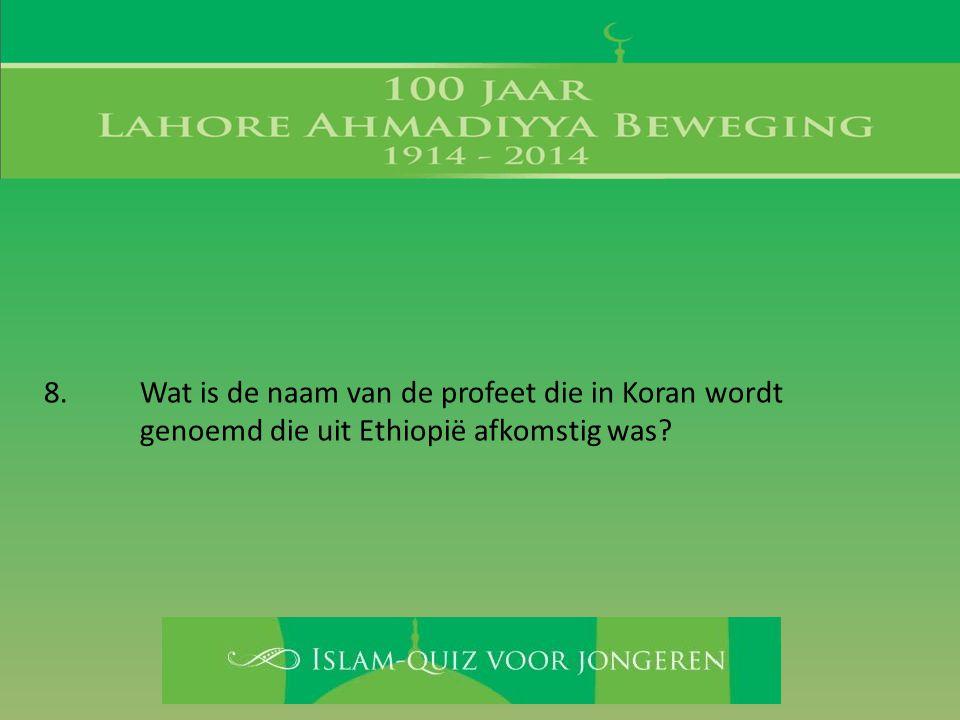 8. Wat is de naam van de profeet die in Koran wordt genoemd die uit Ethiopië afkomstig was?
