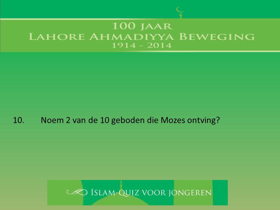 10. Noem 2 van de 10 geboden die Mozes ontving?