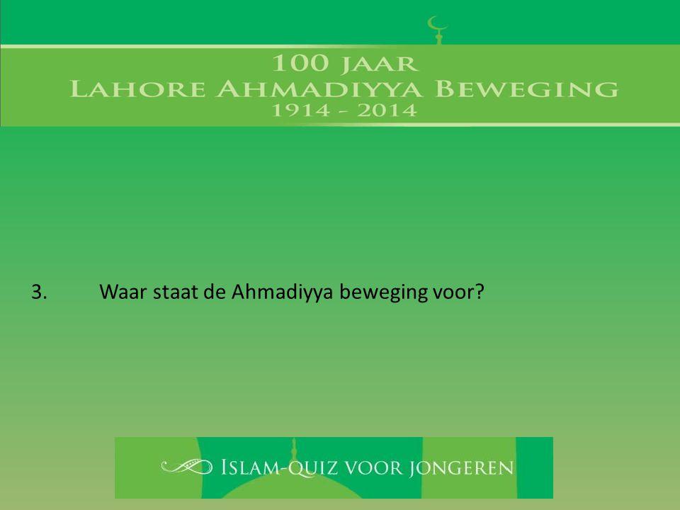 3. Waar staat de Ahmadiyya beweging voor?