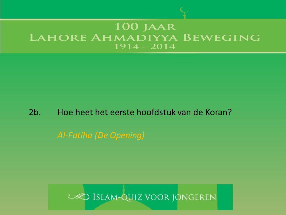 2b. Hoe heet het eerste hoofdstuk van de Koran? Al-Fatiha (De Opening)
