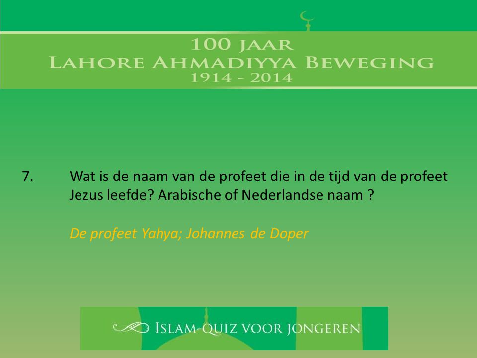 7. Wat is de naam van de profeet die in de tijd van de profeet Jezus leefde? Arabische of Nederlandse naam ? De profeet Yahya; Johannes de Doper