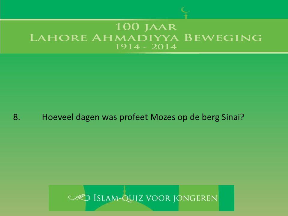 8. Hoeveel dagen was profeet Mozes op de berg Sinai?