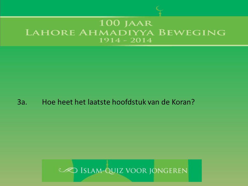 3a. Hoe heet het laatste hoofdstuk van de Koran?