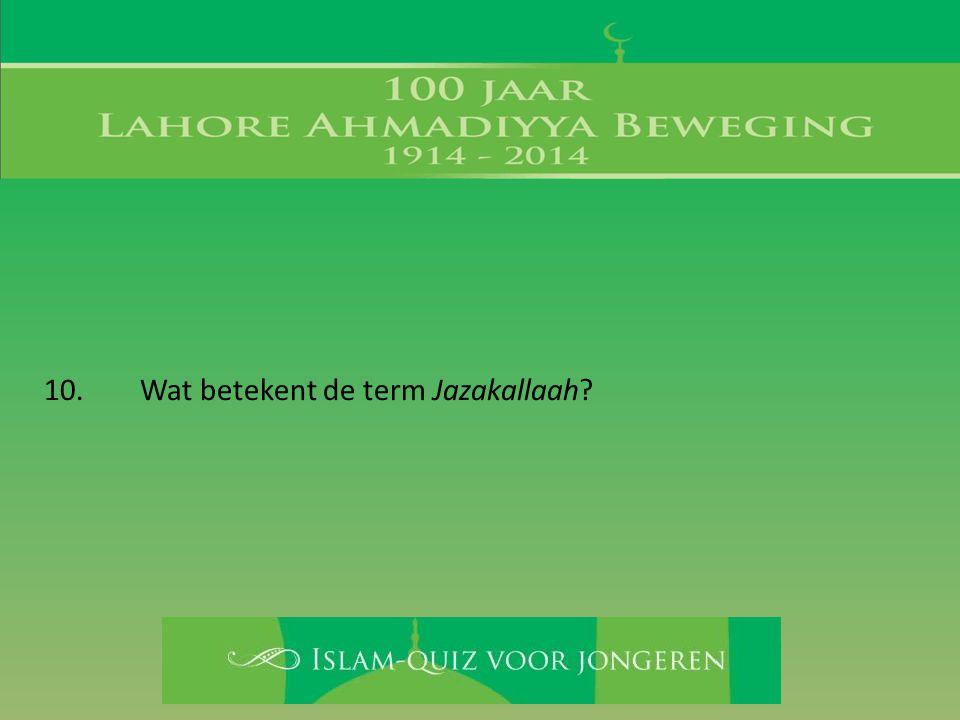 10. Wat betekent de term Jazakallaah?