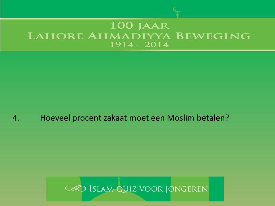 4. Hoeveel procent zakaat moet een Moslim betalen?