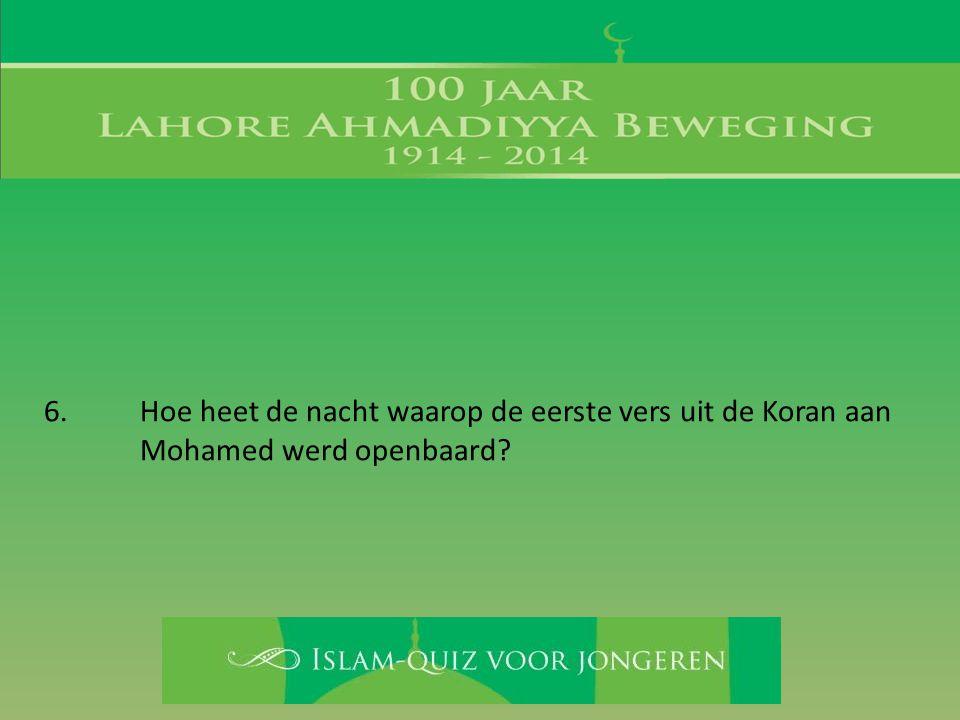 6. Hoe heet de nacht waarop de eerste vers uit de Koran aan Mohamed werd openbaard?